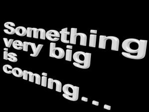 Something-big-coming