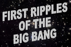 RIPPLES-BIG-BANG